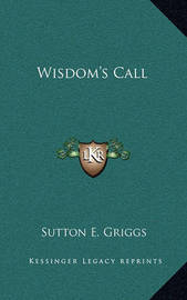 Wisdom's Call by Sutton E Griggs