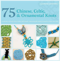 75 Chinese, Celtic & Ornamental Knots by Laura Williams