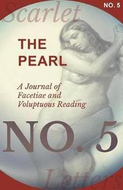 The Pearl - A Journal of Facetiae and Voluptuous Reading - No. 5 by Various Authors