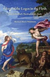 Glory of the Logos in the Flesh by Michael Maria Waldstein