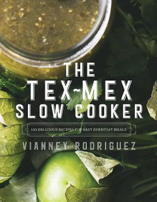The Tex-Mex Slow Cooker - 100 Delicious Recipes for Easy Everyday Meals by Vianney Rodriguez image