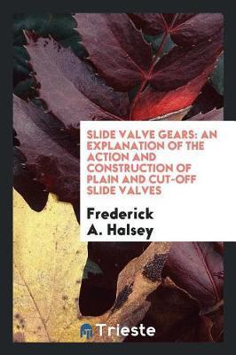 Slide Valve Gears by Frederick A. Halsey