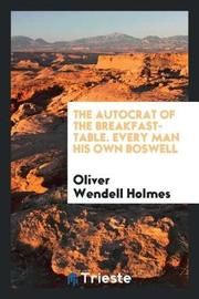 The Autocrat of the Breakfast-Table. Every Man His Own Boswell by Oliver Wendell Holmes image