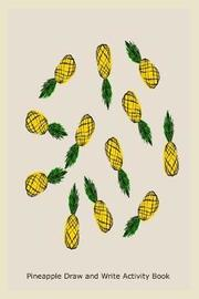 Pineapple Draw and Write Activity Book by Creative Juices Publishing