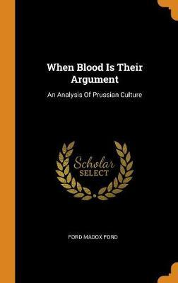 When Blood Is Their Argument by Ford Madox Ford