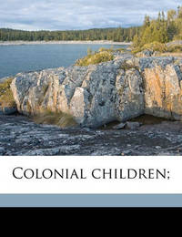 Colonial Children; by Albert Bushnell Hart