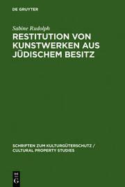 Restitution Von Kunstwerken Aus Juedischem Besitz: Dingliche Herausgabeansprueche Nach Deutschem Recht by Sabine Rudolph