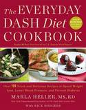 The Everyday DASH Diet Cookbook: Over 150 Fresh and Delicious Recipes to Speed Weight Loss, Lower Blood Pressure, and Prevent Diabetes by Marla Heller