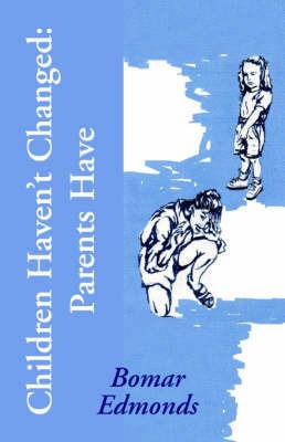 Children Haven't Changed: Parents Have by Bomar Edmonds