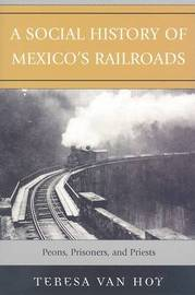 A Social History of Mexico's Railroads by Teresa Van Hoy image