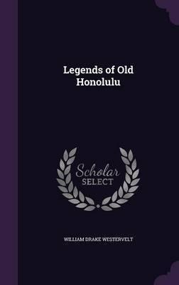 Legends of Old Honolulu by William Drake Westervelt image