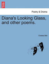 Diana's Looking Glass, and Other Poems. by Charles Bell