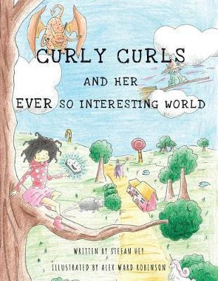 Curly Curls and Her Ever So Interesting World by Stefan Hey