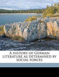 A History of German Literature as Determined by Social Forces by Kuno Francke