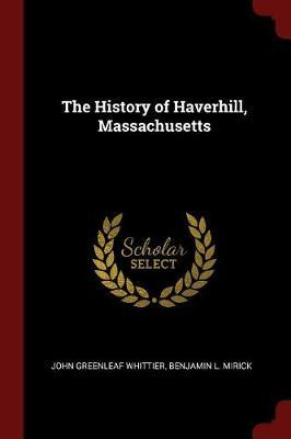 The History of Haverhill, Massachusetts by John Greenleaf Whittier