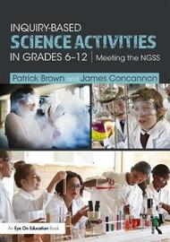 Inquiry-Based Science Activities in Grades 6-12 by Patrick Brown