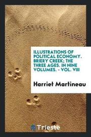 Illustrations of Political Economy. Briery Creek; The Three Ages. in Nine Volumes. - Vol. VIII by Harriet Martineau