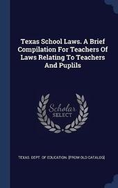 Texas School Laws. a Brief Compilation for Teachers of Laws Relating to Teachers and Puplils image