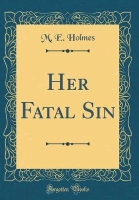 Her Fatal Sin (Classic Reprint) by M E Holmes image