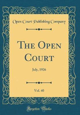 The Open Court, Vol. 40 by Open Court Publishing Company