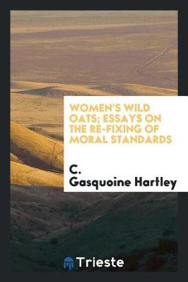 Women's Wild Oats; Essays on the Re-Fixing of Moral Standards by C Gasquoine Hartley image