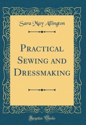 Practical Sewing and Dressmaking (Classic Reprint) by Sara May Allington image
