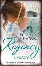 Regency Legacy/The Winterley Scandal/The Governess Heiress by Elizabeth Beacon