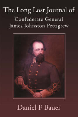 The Long Lost Journal of Confederate General James Johnston Pettigrew by Daniel F. Bauer image