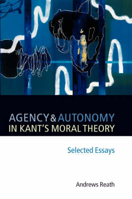 Agency and Autonomy in Kant's Moral Theory by Andrews Reath image