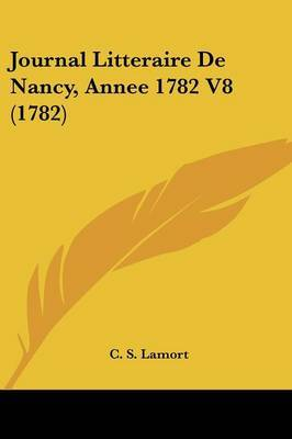 Journal Litteraire De Nancy, Annee 1782 V8 (1782) by C S Lamort image