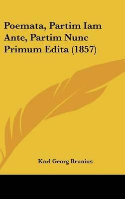 Poemata, Partim Iam Ante, Partim Nunc Primum Edita (1857) by Karl Georg Brunius image
