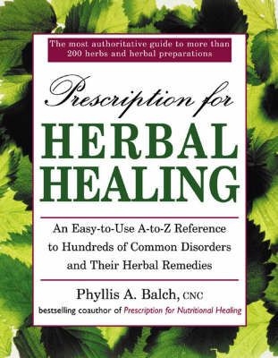 Prescription for Herbal Healing: A Practical A-Z Reference to Drug-free Remedies Using Herbs and Herbal Preparations by Robert Rister
