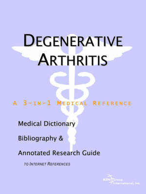 Degenerative Arthritis - A Medical Dictionary, Bibliography, and Annotated Research Guide to Internet References by ICON Health Publications