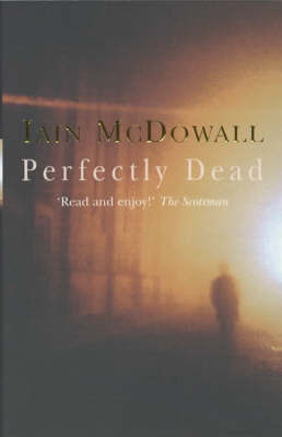 Perfectly Dead by Iain McDowall