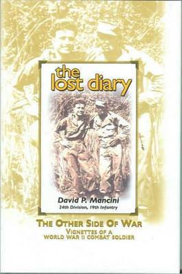Lost Diary: The Other Side of War, Vignettes of a World War II Combat Soldier by David P. Manicini
