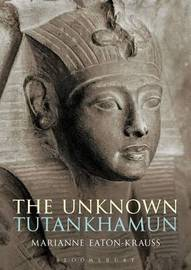 The Unknown Tutankhamun by Marianne Eaton-Krauss
