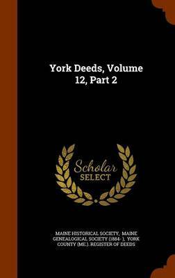 York Deeds, Volume 12, Part 2 by Maine Historical Society