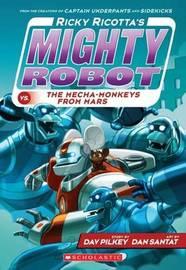 Ricky Ricotta's Mighty Robot vs the Mecha-Monkeys from Mars by Dav Pilkey