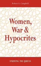 Women, War & Hypocrites by Robert A Campbell