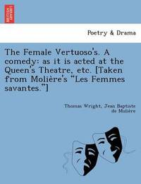 The Female Vertuoso's. a Comedy by Thomas Wright )