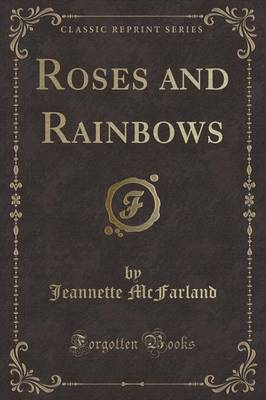 Roses and Rainbows (Classic Reprint) by Jeannette McFarland