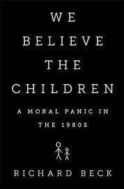 We Believe the Children by Richard Beck