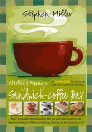 Starting and Running a Sandwich-Coffee Bar, 2nd Edition by Stephen Miller