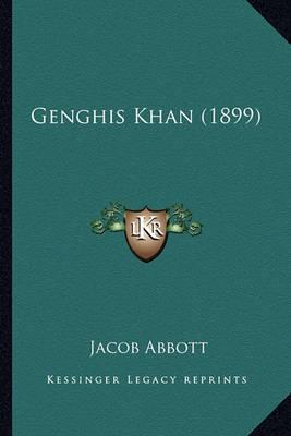 Genghis Khan (1899) Genghis Khan (1899) by Jacob Abbott