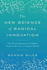 The New Science of Radical Innovation by Sunnie Giles