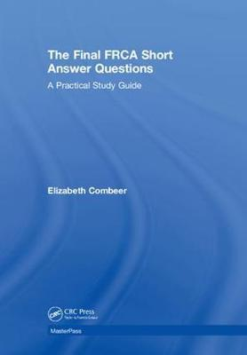 The Final FRCA Short Answer Questions by Elizabeth Combeer