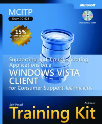 MCITP Self-paced Training Kit (exam 70-623): Supporting and Troubleshooting Applications on a Windows Vista Client for Consumer Support Technicians: Exam 70-623 by Anil Desai