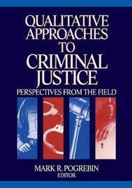 Qualitative Approaches to Criminal Justice by Mark R. Pogrebin