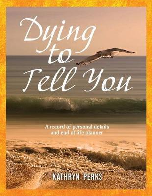 Dying to Tell You by Kathryn Perks