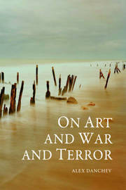 On Art and War and Terror by Alex Danchev image